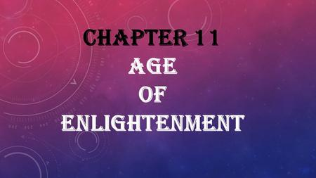 CHAPTER 11 AGE OF ENLIGHTENMENT. PEOPLE TO MEET Francis Bacon - English philosopher, statesman, scientist, jurist, orator, and author; believed in using.