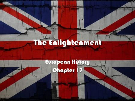 The Enlightenment European History Chapter 17. PHILOSOPHY IN THE AGE OF REASON Section 1.