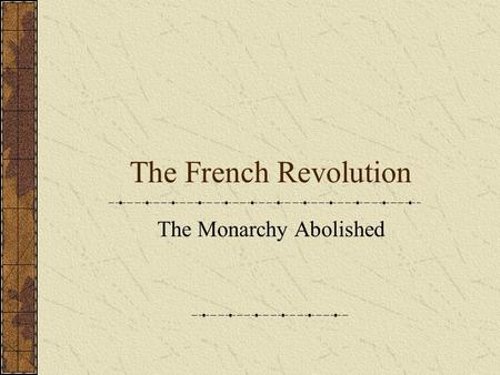 The French Revolution The Monarchy Abolished. The National Assembly Assembly votes to take/sell church lands Church under state control Civil Constitution.
