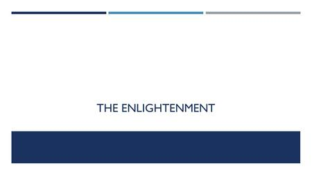 THE ENLIGHTENMENT. DEFINITIONS: The Enlightenment: A period of time in which many intellectuals (philosophes) began to question the traditions of society.