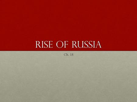 Rise of Russia Ch. 18. I. Introduction Became an empire shortly after overthrowing the Mongols (tartars)Became an empire shortly after overthrowing the.