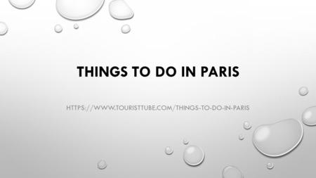 THINGS TO DO IN PARIS HTTPS://WWW.TOURISTTUBE.COM/THINGS-TO-DO-IN-PARIS.