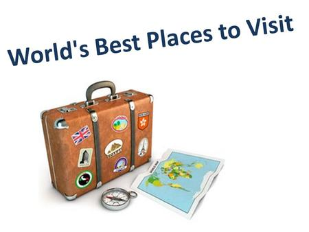 World's Best Places to Visit. Cities to be Visited on Your World Tour Our planet Earth is filled with amazing and exciting places, each place has its.