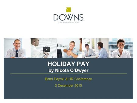 HOLIDAY PAY by Nicola O'Dwyer Bond Payroll & HR Conference 3 December 2015.