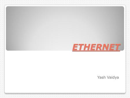 ETHERNET Yash Vaidya. Introduction Ethernet is a family of computer networking technologies for local area networks (LANs). Ethernet was commercially.