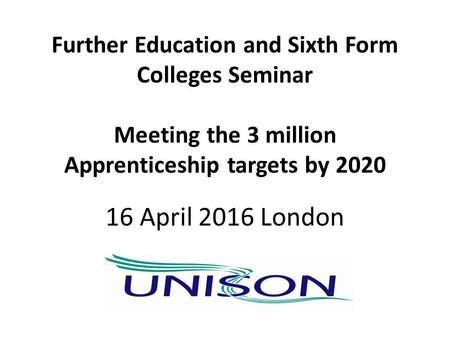 Further Education and Sixth Form Colleges Seminar Meeting the 3 million Apprenticeship targets by 2020 16 April 2016 London.