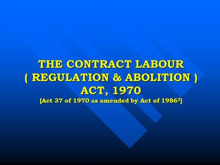 THE CONTRACT LABOUR ( REGULATION & ABOLITION ) ACT, 1970 [Act 37 of 1970 as amended by Act of 1986 2 ]
