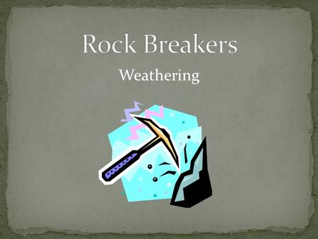 Weathering. Weathering is the process where rock is dissolved, worn away or broken down into smaller and smaller pieces. BREAKS rocks into different shapes.