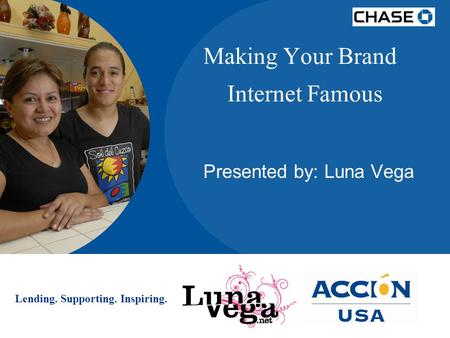 Lending. Supporting. Inspiring. Making Your Brand Internet Famous Presented by: Luna Vega.