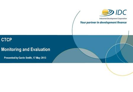 CTCP Monitoring and Evaluation Presented by Gavin Smith, 17 May 2013 =
