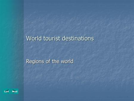 NextLast World tourist destinations Regions of the world.