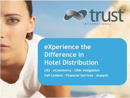 EXperience the Difference in Hotel Distribution CRS – eCommerce - CRM- Integration Call Centers - Financial Services - Analysis.
