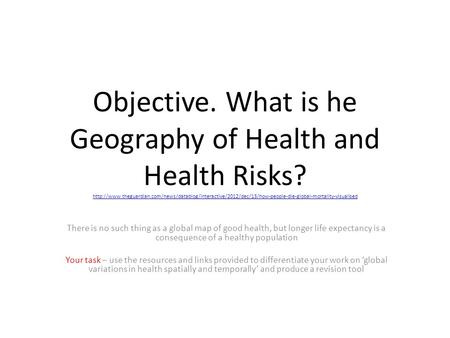 Objective. What is he Geography of Health and Health Risks?