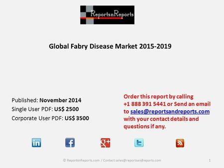 Global Fabry Disease Market 2015-2019 Published: November 2014 Single User PDF: US$ 2500 Corporate User PDF: US$ 3500 Order this report by calling +1 888.