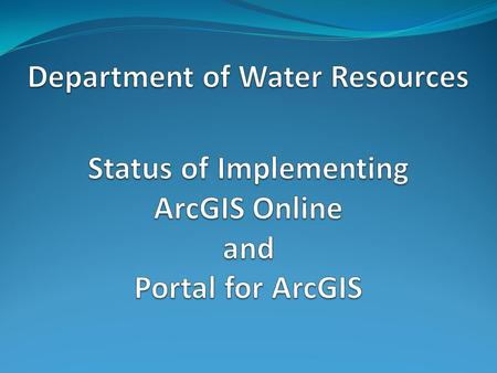 AGOL and Portal for ArcGIS AGOL is ESRI's Cloud service offering and requires purchasing credits through the DWR ESRI software contract. Portal for ArcGIS.