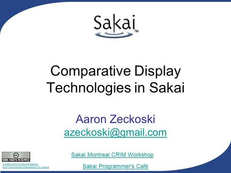 Creative Commons Attribution- NonCommercial-ShareAlike 2.5 License Sakai Programmer's Café Sakai Montreal CRIM Workshop Comparative Display Technologies.