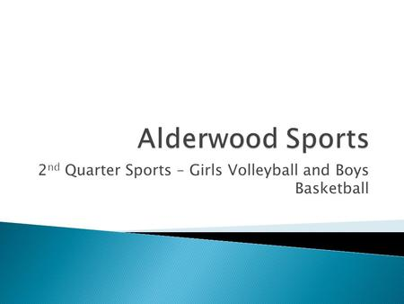 2 nd Quarter Sports – Girls Volleyball and Boys Basketball.