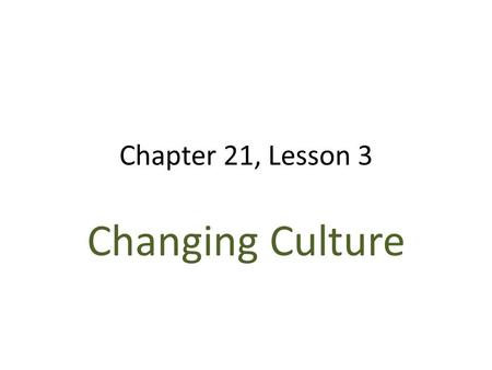 Chapter 21, Lesson 3 Changing Culture. Education Mandatory school in most states by 1914 Public High Schools: 100-1860, 12,000-1914 Mostly girls (boys.