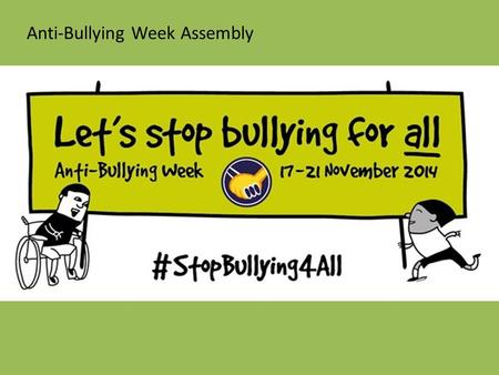 Anti-Bullying Week Assembly. What is bullying? Bullying is behaviour by an individual or group, repeated over time, that intentionally hurts another individual.