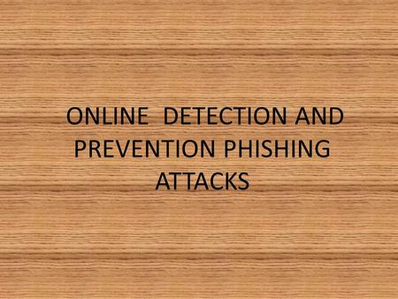ONLINE DETECTION AND PREVENTION PHISHING ATTACKS