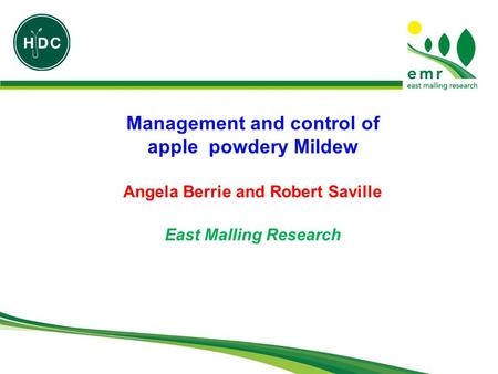 Management and control of apple powdery Mildew Angela Berrie and Robert Saville East Malling Research.