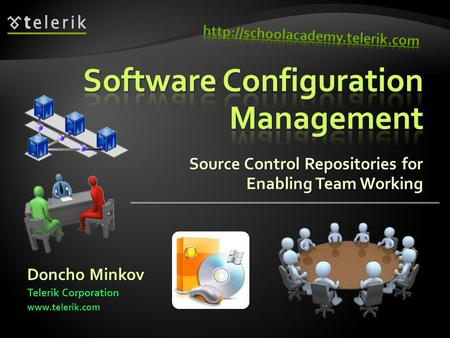 Source Control Repositories for Enabling Team Working Doncho Minkov Telerik Corporation www.telerik.com.