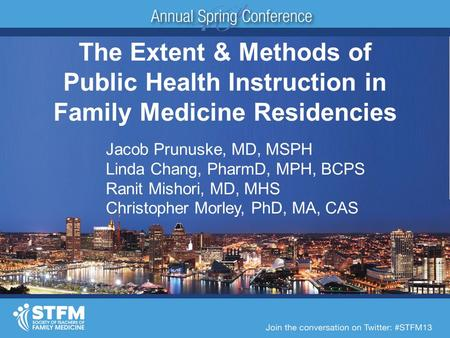 The Extent & Methods of Public Health Instruction in Family Medicine Residencies Jacob Prunuske, MD, MSPH Linda Chang, PharmD, MPH, BCPS Ranit Mishori,