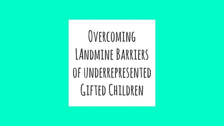 Overcoming LAndmine Barriers of underrepresented Gifted Children.