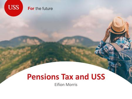 Pensions Tax and USS Eifion Morris. Agenda Introduction Future membership Past membership Defined contribution Other considerations Questions Career Revalued.
