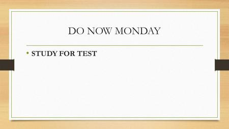 DO NOW MONDAY STUDY FOR TEST. TODAYS PLAN Demonstrate Mastery of Biology Learning Targets on a written exam. TODAYS DO Test TODAY! There will NOT be a.