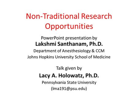 Non-Traditional Research Opportunities PowerPoint presentation by Lakshmi Santhanam, Ph.D. Department of Anesthesiology & CCM Johns Hopkins University.