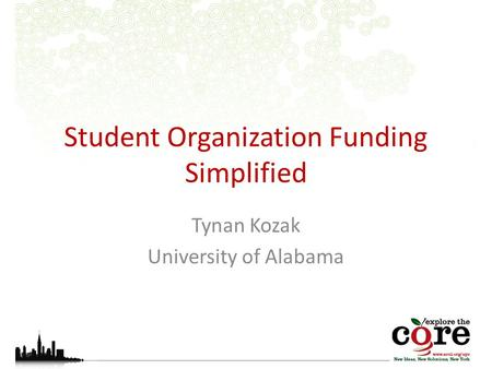 Student Organization Funding Simplified Tynan Kozak University of Alabama.