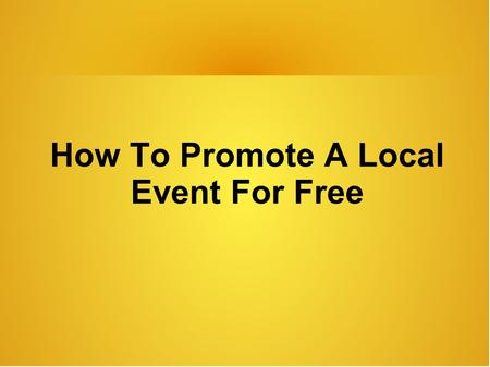 How To Promote A Local Event For Free. Promotion of an event requires careful planning and organizing. You need to keep your overheads and expenses to.