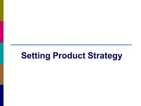 "Setting Product Strategy. The Main Mantra is ""No matter what marketing strategy you make, at the end of the day, you implement through your marketing."
