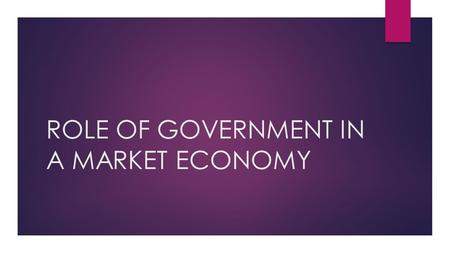 ROLE OF GOVERNMENT IN A MARKET ECONOMY. SSEF5 The student will describe the roles of government in a market economy. a) Explain why government provides.