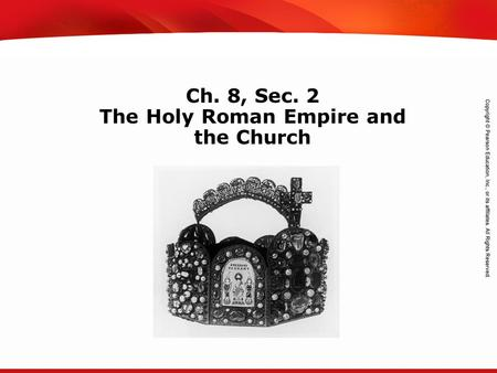 TEKS 8C: Calculate percent composition and empirical and molecular formulas. Ch. 8, Sec. 2 The Holy Roman Empire and the Church.