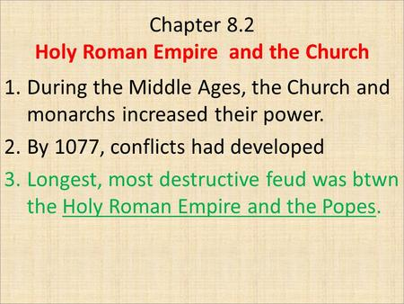 Chapter 8.2 Holy Roman Empire and the Church 1.During the Middle Ages, the Church and monarchs increased their power. 2.By 1077, conflicts had developed.