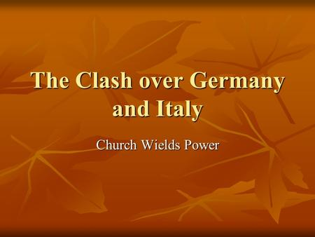 The Clash over Germany and Italy Church Wields Power.