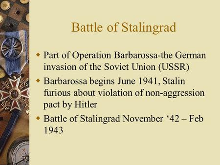 Battle of Stalingrad  Part of Operation Barbarossa-the German invasion of the Soviet Union (USSR)  Barbarossa begins June 1941, Stalin furious about.