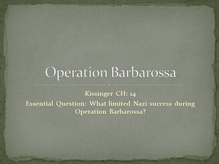 Kissinger CH: 14 Essential Question: What limited Nazi success during Operation Barbarossa?