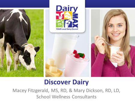 Macey Fitzgerald, MS, RD, & Mary Dickson, RD, LD, School Wellness Consultants Discover Dairy.