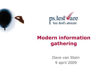 Modern information gathering Dave van Stein 9 april 2009.