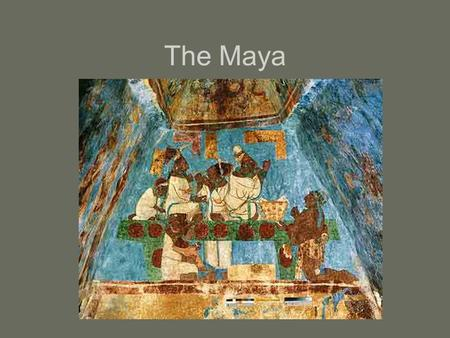 The Maya. Where were the Maya located? Location – the Yucatan Peninsula; Guatemala, Honduras.