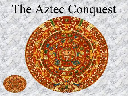 The Aztec Conquest The Aztec The Aztec were a warrior tribe located in the Valley of Mexico. Their Culture was at its peak in about the 15th century.