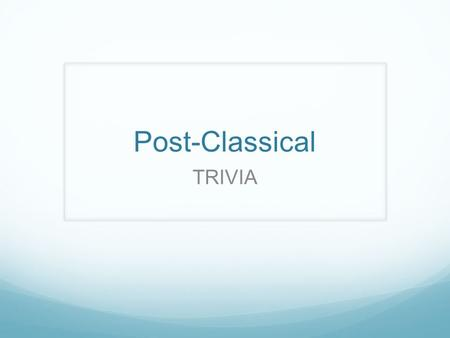 Post-Classical TRIVIA. Round 1 Terms Round1, Question 1 A series medieval military expedition made by Europeans to reclaim the Holy land from the Muslims.