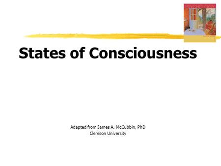 States of Consciousness Adapted from James A. McCubbin, PhD Clemson University.