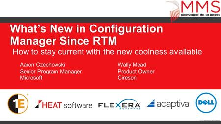 What's New in Configuration Manager Since RTM How to stay current with the new coolness available Aaron Czechowski Senior Program Manager Microsoft Wally.