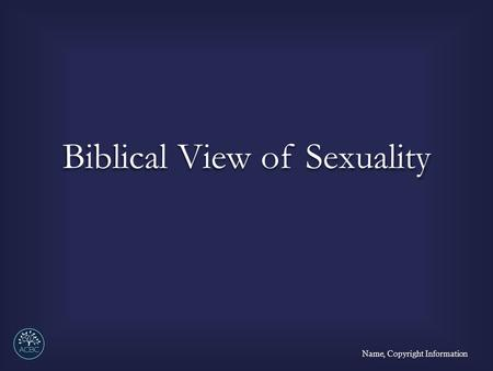 Biblical View of Sexuality Name, Copyright Information.