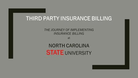 THIRD PARTY INSURANCE BILLING THE JOURNEY OF IMPLEMENTING INSURANCE BILLING at NORTH CAROLINA STATE UNIVERSITY.
