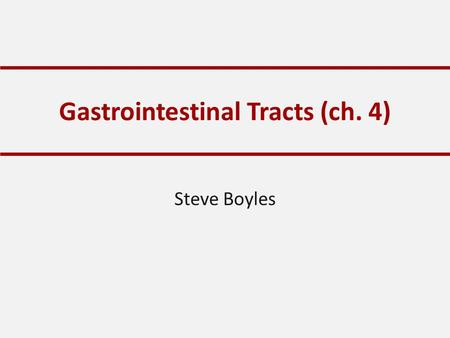 Gastrointestinal Tracts (ch. 4) Steve Boyles. Digestion and Absorption Digestion: dismantling feed for absorption – Physical, chemical, enzymatic (pancreatic.